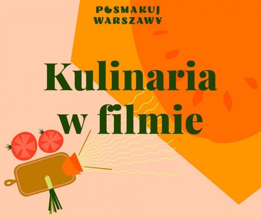 Pomarańczowo-różowe tło. W lewym dolnym rogu warzywa. Napis Kulinaria w filmie. Posmakuj Warszawy.