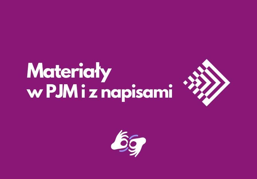 [Grafika. Tekst: Materiały w PJM i z napisami. Logotyp Fundacja Kultury bez Barier.]