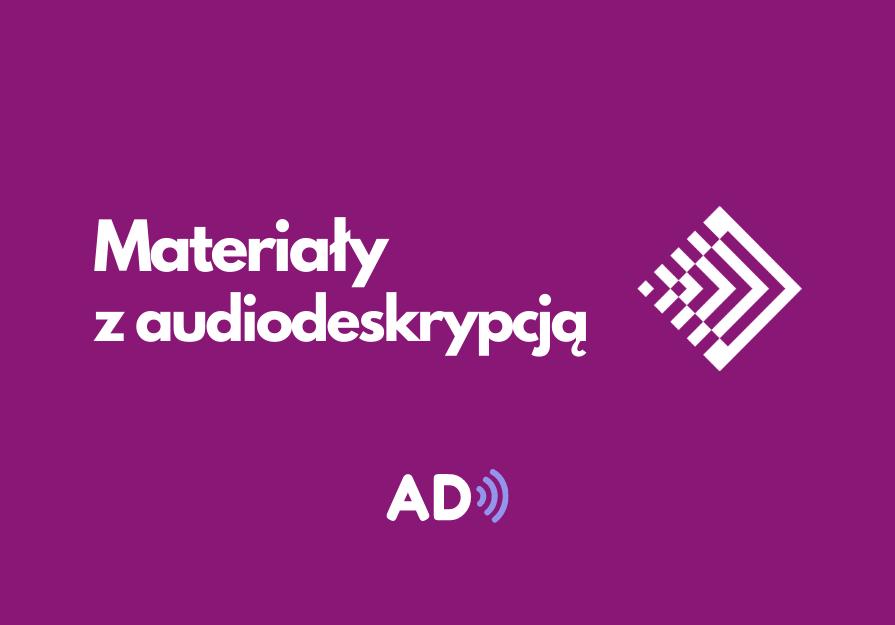[Grafika. Tekst: Materiały z audiodeskrypcją. Logotyp Fundacji Kultury bez Barier.]