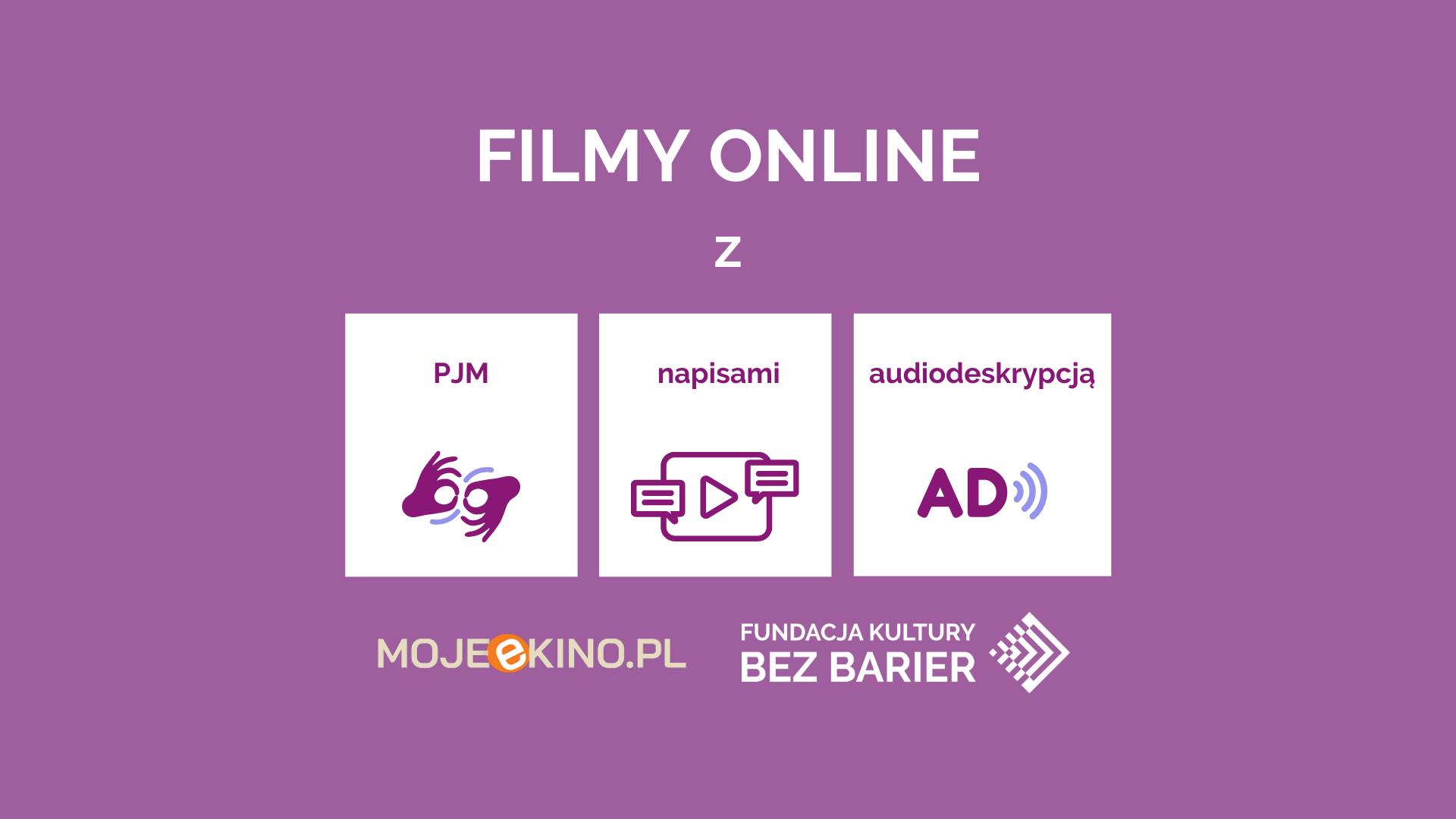 Grafika. Tekst: filmy online z PJM, napisami, audiodeskrypcją. Logotyp Fundacja Kultury bez Barier i mojeekino.pl